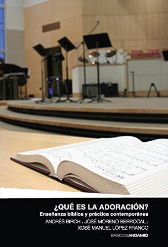 ¿Qué es la adoración?: Enseñanza bíblica y práctica contemporánea por José Moreno Berrocal