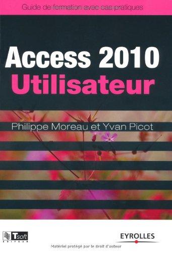 Access 2010 Utilisateur - Guide de formation avec cas pratiques