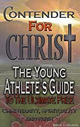 Religion and Spirituality: CONTENDER FOR CHRIST: THE YOUNG ATHLETE'S GUIDE TO THE ULTIMATE PRIZE (Prayer Book): CHRISTIANITY, SPIRITUALITY AND FAITH (English Edition)