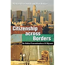 Citizenship across Borders: The Political Transnationalism of El Migrante by Michael Peter Smith (2007-12-06)