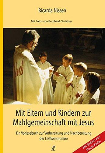 Mit Eltern und Kindern zur Mahlgemeinschaft mit Jesus: Ein Vorlesebuch zur Vorbereitung und Nachbereitung der Erstkommunion
