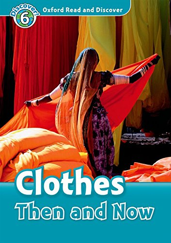 Oxford read and discover. Clothes then and now. Livello 6. Con CD Audio