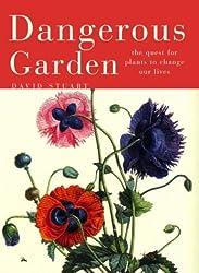 Dangerous Garden: The Quest for Plants to Change Our Lives by David Stuart (2004-05-14)