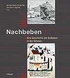 Nachbeben: Eine Geschichte der Erdbeben in der Schweiz -