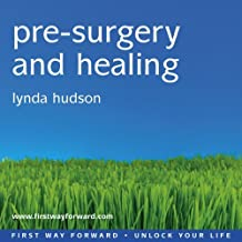 "Pre-surgery and Healing: Calms and Reassures as It Boosts Your Immune System (Lynda Hudson's ""Unlock Your Life"" Audio CDs for Adults)"