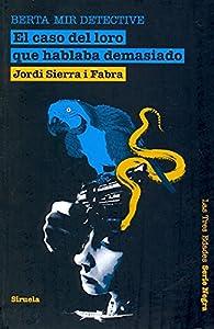 El caso del loro que hablaba demasiado. Berta Mir detective par Jordi Sierra i Fabra