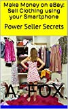 Make Money on eBay: Sell Clothing using your Smartphone: Power Seller Secrets (English Edition)