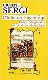 L'idée de Moyen Age : Entre imaginaire et réalité historique de Giuseppe Sergi,Pascal Michon (Traduction),Corinne Paul-Maier (Traduction) ( 26 février 2014 )