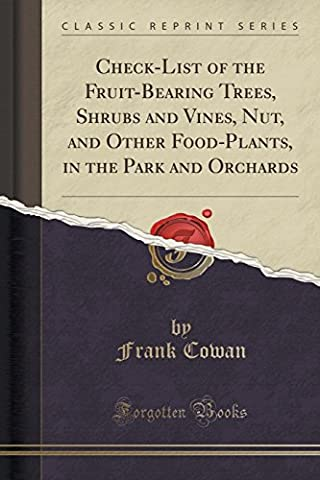 Check-List of the Fruit-Bearing Trees, Shrubs and Vines, Nut, and Other Food-Plants, in the Park and Orchards (Classic Reprint)
