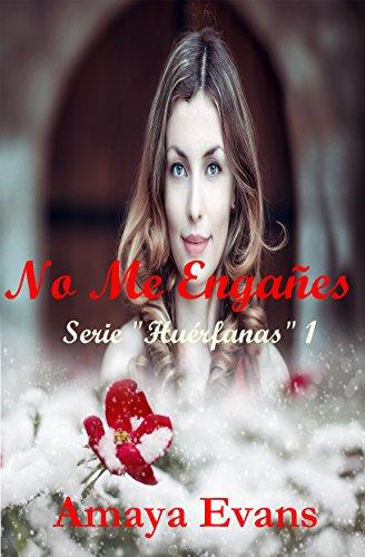 No Me Engañes (Serie Huèrfanas nº 1) (Spanish Edition)