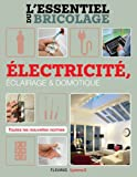 Électricité, Éclairage et Domotique (L'essentiel du bricolage)