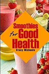 Smoothies for Good Health: Superfruits, Vegetables & Healthy Indulgences Recipes by Stacy Michaels (2013-04-16)