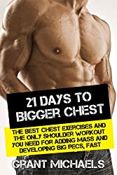 21 Days to a Bigger Chest: The Illustrated Guide to the Best Chest Exercises and the ONLY Chest Workout You Need for Adding Mass and Developing Big Pecs, Fast (English Edition)