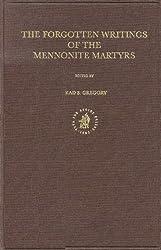 The Forgotten Writings of the Mennonite Martyrs (Kerkhistorische Bijdragen 18, documenta anabaptista) (Kerkhistorische Bijdragen/Documenta anabaptista)