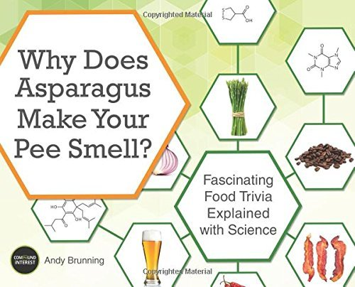 Why Does Asparagus Make Your Pee Smell?: Fascinating Food Trivia Explained with Science by Andy Brunning (2016-05-10)