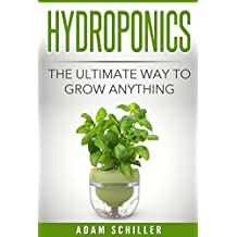Hydroponics: The Ultimate Guide to Grow Anything (English Edition)