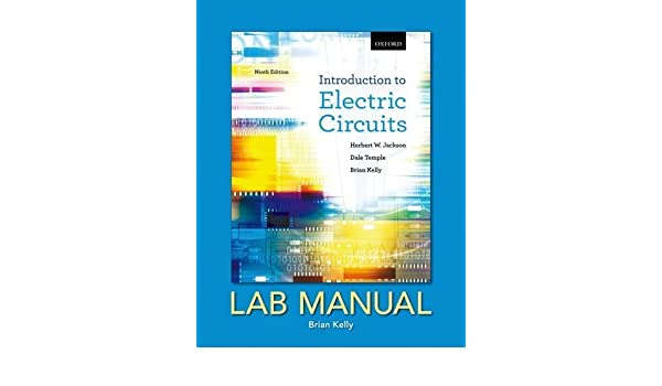 introduction to electric circuits lab manual by jackson, herbert wintroduction to electric circuits lab manual by jackson, herbert w , temple, dale, kelly, brian e (2013) spiral bound spiral bound \u2013 1609