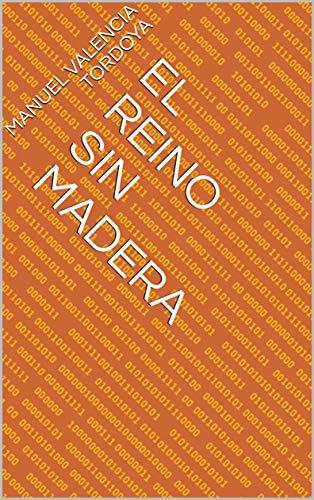 El Reino sin Madera por Manuel Valencia Tordoya