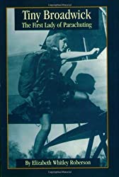 Tiny Broadwick: The First Lady of Parachuting by Elizabeth Roberson (2001-05-31)