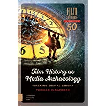 Film History as Media Archaeology: Tracking Digital Cinema (Film Culture in Transition, Band 50)