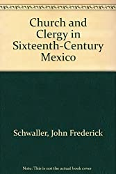 Church and Clergy in Sixteenth-Century Mexico by John Frederick Schwaller (1987-09-01)
