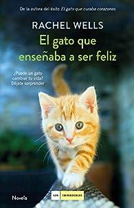 El gato que enseñaba a ser feliz par Rachel Wells