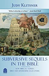 Subversive Sequels in the Bible: How Biblical Stories Mine and Undermine Each Other by Judy Klitsner (February 01,2011)