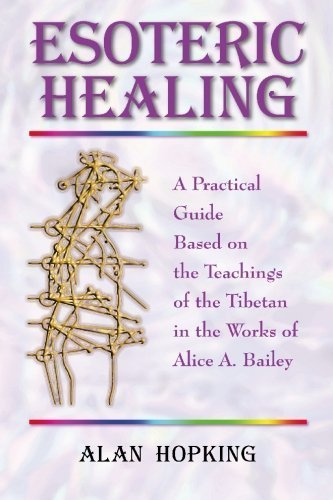 Esoteric Healing: A Practical Guide Based on the Teachings of the Tibetan in the works of Alice A Bailey by Alan Hopking (2004-04-11) par Alan Hopking