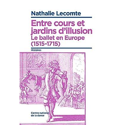 Entre cours et jardins d'illusions, le ballet en Europe (1515-1715)