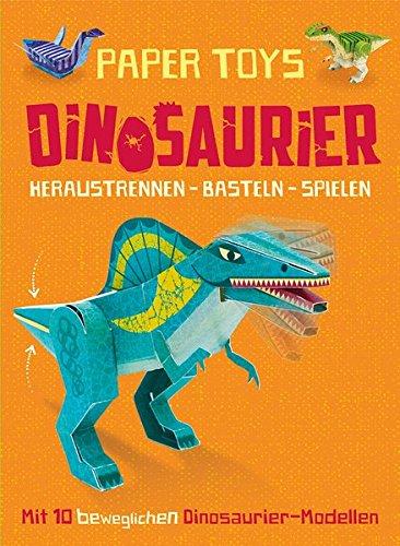 Paper Toys: Dinosaurier (Heraustrennen - Basteln - Spielen): Mit 10 beweglichen Dinosaurier-Modellen