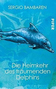 Die Heimkehr des träumenden Delphins: Roman (German Edition)