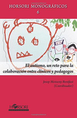 El Autismo, Un Reto Para La Colaboración Entre Clínicos Y Pedagogos (Horsori Monográficos)