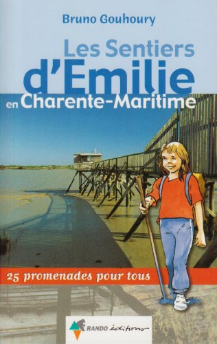 Les sentiers d'Emilie en Charente-Maritime : 25 promenades pour tous par Bruno Gouhoury