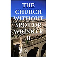 The Church Without Spot Or Wrinkle II (English Edition)