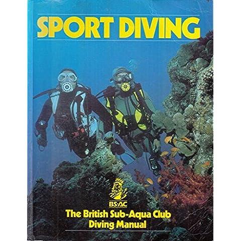 Sport Diving: British Sub-Aqua Club Diving Manual (BSAC Manuals)
