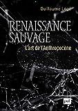 Renaissance sauvage - L'art de l'Anthropocène
