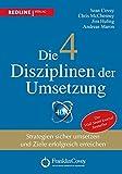 Die 4 Disziplinen der Umsetzung: Strategien sicher umsetzen und Ziele erfolgreich erreichen