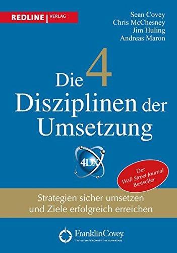 Die 4 Disziplinen der Umsetzung: Strategien sicher umsetzen und Ziele erfolgreich erreichen (4 Ziele)