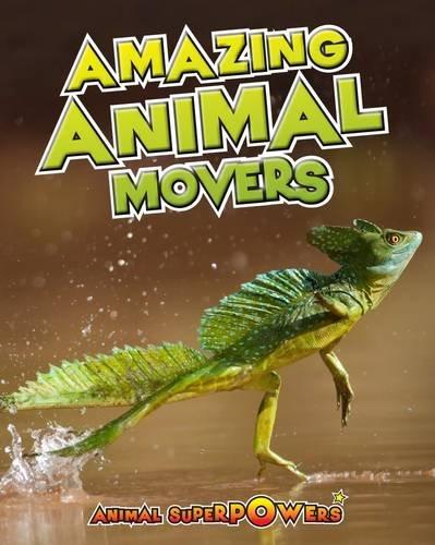 Amazing Animal Movers (Animal Superpowers)