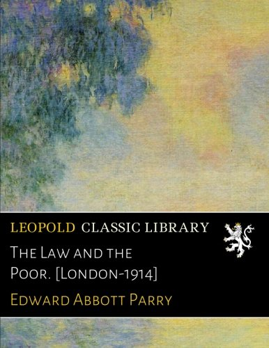 The Law and the Poor. [London-1914] por Edward Abbott Parry
