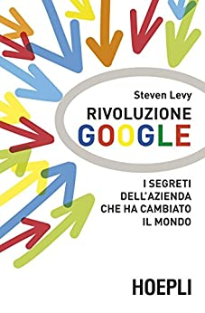 Rivoluzione Google: I segreti dell'azienda che ha cambiato il mondo (Business & technology) di [Levy, Steven]