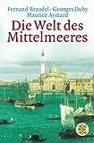 Die Welt des Mittelmeeres - Fernand Braudel, Georges Duby, Maurice Aymard