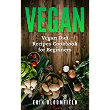 Vegan: Vegan Diet Recipes Cookbook for Beginners (Vegan Recipes, Vegetarian, Vegan Diet Recipes 1) (English Edition)