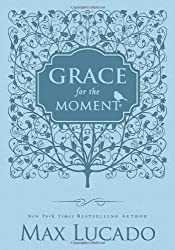 Grace for the Moment: Inspirational Thoughts for Each Day of the Year by Max Lucado (2013-01-07)