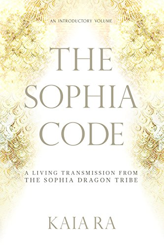 The Sophia Code: A Living Transmission from The Sophia Dragon Tribe (English Edition)