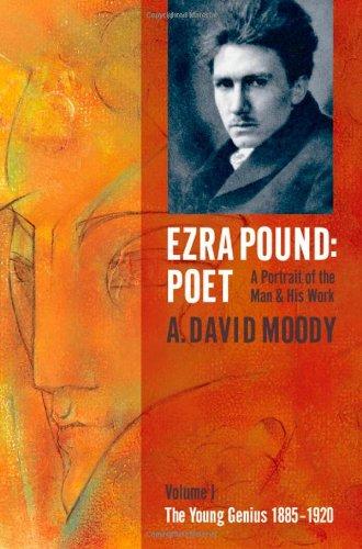 Ezra Pound: Poet: I: The Young Genius 1885-1920: Young Genius 1885-1920 v. 1