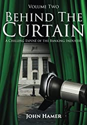 Behind the Curtain: A Chilling Expos?de?ed??ede??d??? of the Banking Industry (Volume 2) by John Hamer (2016-05-23)
