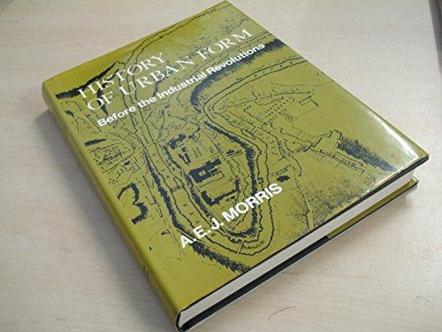 History of Urban Form: Prehistory to Industrial Revolution por A. E. J. Morris