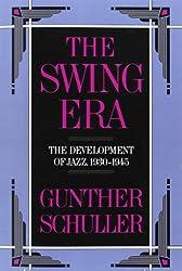 The Swing Era: The Development of Jazz, 1930-1945: The Development of Jazz, 1930-45 (History of Jazz)