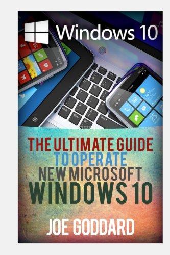 Preisvergleich Produktbild Windows 10: The Ultimate 2 in 1 User Guide to Microsoft Windows 10 User Guide to Microsoft Windows 10 for Beginners and Advanced Users (tips and edited) (Microsoft Windows,  softwares,  guide)